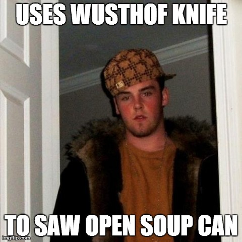 Scumbag Steve Meme | USES WUSTHOF KNIFE TO SAW OPEN SOUP CAN | image tagged in memes,scumbag steve,AdviceAnimals | made w/ Imgflip meme maker