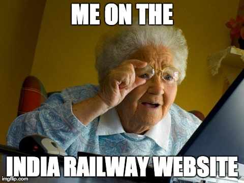 Grandma Finds The Internet Meme | ME ON THE INDIA RAILWAY WEBSITE | image tagged in memes,grandma finds the internet | made w/ Imgflip meme maker