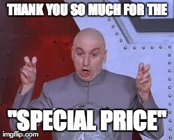 "Dr Evil Laser Meme | THANK YOU SO MUCH FOR THE ""SPECIAL PRICE"" 