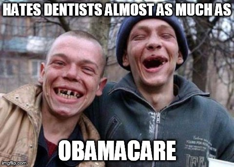 Ugly Twins | HATES DENTISTS ALMOST AS MUCH AS OBAMACARE | image tagged in memes,ugly twins | made w/ Imgflip meme maker