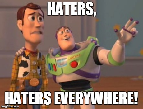 X, X Everywhere Meme | HATERS, HATERS EVERYWHERE! | image tagged in memes,x x everywhere | made w/ Imgflip meme maker