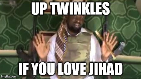 UP TWINKLES IF YOU LOVE JIHAD | made w/ Imgflip meme maker