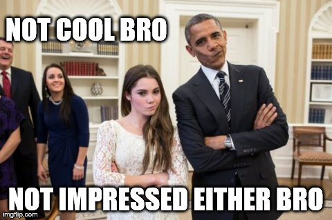 Maroney And Obama Not Impressed | NOT COOL BRO NOT IMPRESSED EITHER BRO | image tagged in memes,maroney and obama not impressed | made w/ Imgflip meme maker