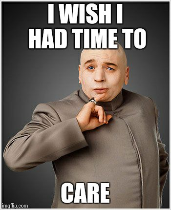 Dr Evil | I WISH I HAD TIME TO CARE | image tagged in memes,dr evil | made w/ Imgflip meme maker