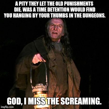 God, I Miss The Screaming | A PITY THEY LET THE OLD PUNISHMENTS DIE. WAS A TIME DETENTION WOULD FIND YOU HANGING BY YOUR THUMBS IN THE DUNGEONS. GOD, I MISS THE SCREAMI | image tagged in old punishments,memes,filch,harry potter | made w/ Imgflip meme maker