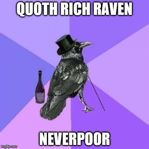 Rich Raven | QUOTH RICH RAVEN NEVERPOOR | image tagged in memes,rich raven | made w/ Imgflip meme maker