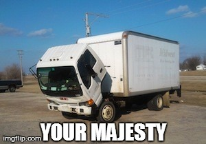When the Queen passes by, lorries be like | YOUR MAJESTY | image tagged in memes,okay truck,truth | made w/ Imgflip meme maker