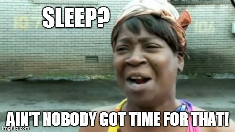 It's for the Weak! | SLEEP? AIN'T NOBODY GOT TIME FOR THAT! | image tagged in memes,aint nobody got time for that,sleep,weak,tired | made w/ Imgflip meme maker