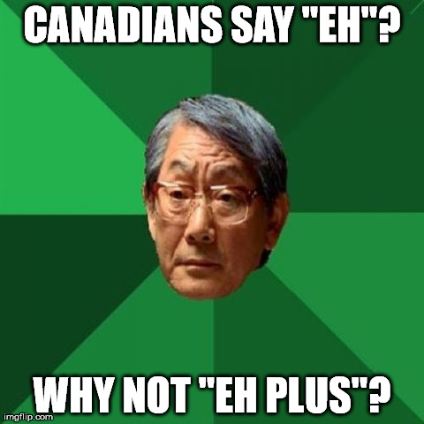 "High Expectations Asian Father | CANADIANS SAY ""EH""? WHY NOT ""EH PLUS""? 