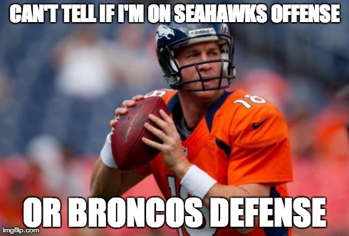 Manning Broncos | CAN'T TELL IF I'M ON SEAHAWKS OFFENSE OR BRONCOS DEFENSE | image tagged in memes,manning broncos | made w/ Imgflip meme maker