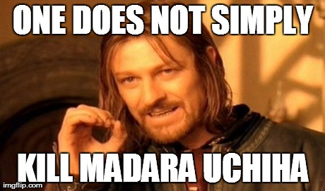 One Does Not Simply Meme | ONE DOES NOT SIMPLY KILL MADARA UCHIHA | image tagged in memes,one does not simply | made w/ Imgflip meme maker