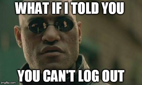 Matrix Morpheus Meme | WHAT IF I TOLD YOU  YOU CAN'T LOG OUT | image tagged in memes,matrix morpheus | made w/ Imgflip meme maker