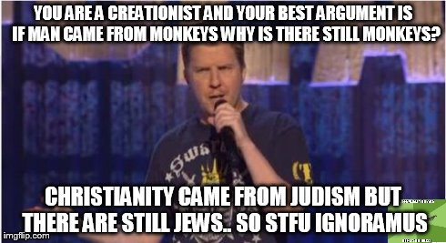 Skeptical Swardson | YOU ARE A CREATIONIST AND YOUR BEST ARGUMENT IS  IF MAN CAME FROM MONKEYS WHY IS THERE STILL MONKEYS? CHRISTIANITY CAME FROM JUDISM BUT THER | image tagged in memes,skeptical swardson | made w/ Imgflip meme maker