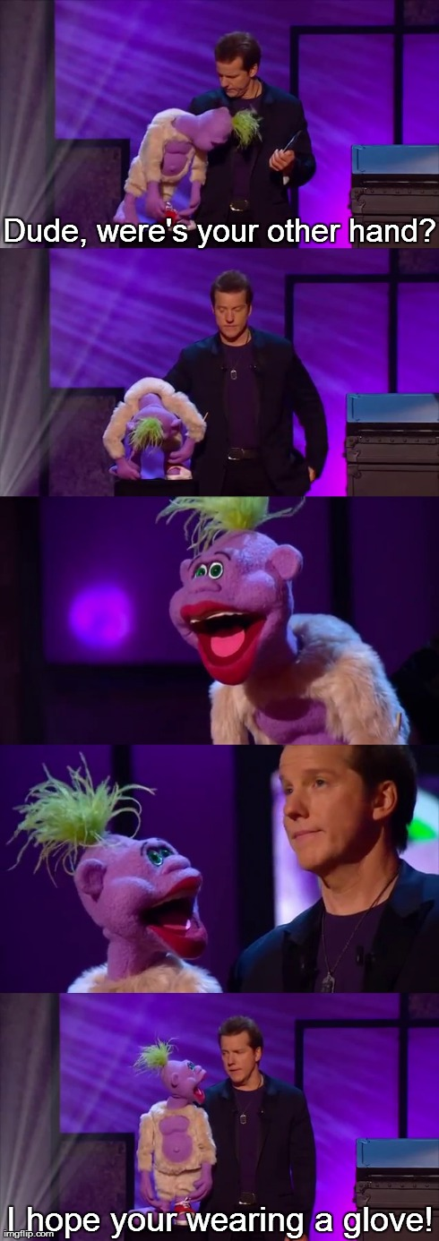 Surprise! | Dude, were's your other hand? I hope your wearing a glove! | image tagged in jeff dunham,peanut,glove,puppet | made w/ Imgflip meme maker