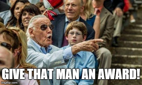 Stan Lee - Give that man an award! | GIVE THAT MAN AN AWARD! | image tagged in marvel,stan lee,comics,superheroes,memes,funny | made w/ Imgflip meme maker