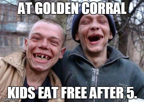 Ugly Twins | AT GOLDEN CORRAL KIDS EAT FREE AFTER 5. | image tagged in memes,ugly twins | made w/ Imgflip meme maker