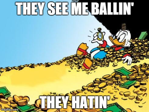 Scrooge McDuck | THEY SEE ME BALLIN' THEY HATIN' | image tagged in memes,scrooge mcduck | made w/ Imgflip meme maker