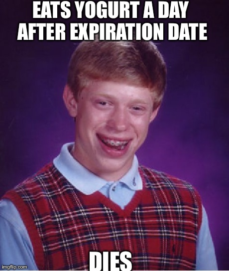 Bad Luck Brian Meme | EATS YOGURT A DAY AFTER EXPIRATION DATE DIES | image tagged in memes,bad luck brian | made w/ Imgflip meme maker