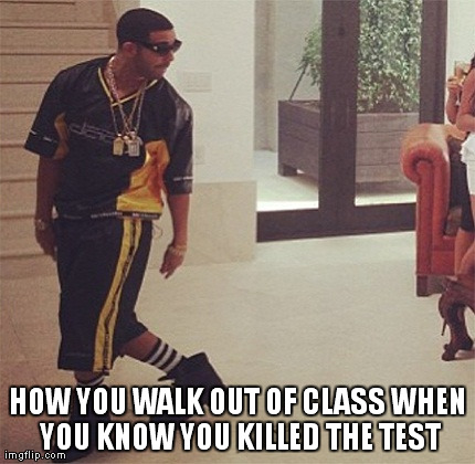 HOW YOU WALK OUT OF CLASS WHEN YOU KNOW YOU KILLED THE TEST | image tagged in test,school | made w/ Imgflip meme maker