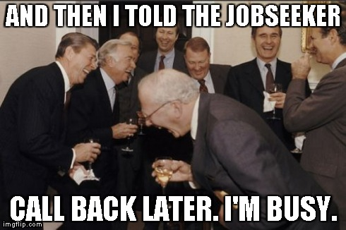 Laughing Men In Suits Meme | AND THEN I TOLD THE JOBSEEKER CALL BACK LATER. I'M BUSY. | image tagged in memes,laughing men in suits | made w/ Imgflip meme maker