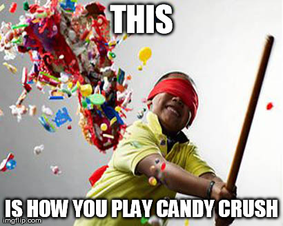candy crush | THIS IS HOW YOU PLAY CANDY CRUSH | image tagged in pinata,candy,candy crush,games,children,crush | made w/ Imgflip meme maker