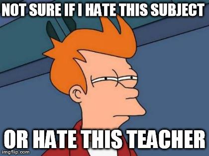 I hate my teacher?