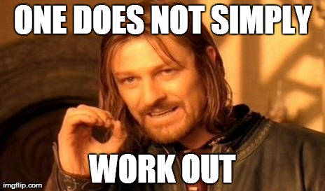 One Does Not Simply Meme | ONE DOES NOT SIMPLY WORK OUT | image tagged in memes,one does not simply | made w/ Imgflip meme maker