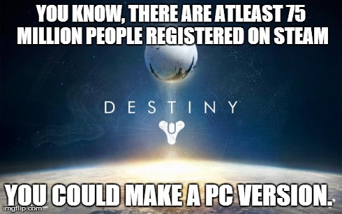 YOU KNOW, THERE ARE ATLEAST 75 MILLION PEOPLE REGISTERED ON STEAM YOU COULD MAKE A PC VERSION. | image tagged in steam plesss,gaming | made w/ Imgflip meme maker
