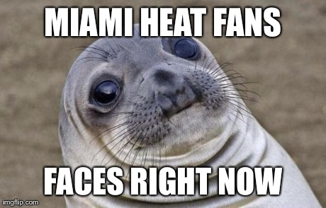 Awkward Moment Sealion Meme | MIAMI HEAT FANS FACES RIGHT NOW | image tagged in memes,awkward moment sealion | made w/ Imgflip meme maker