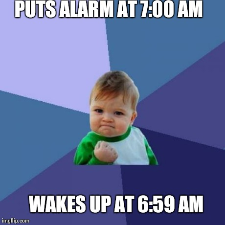 Success Kid | PUTS ALARM AT 7:00 AM WAKES UP AT 6:59 AM | image tagged in memes,success kid | made w/ Imgflip meme maker
