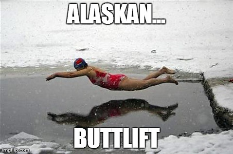 cheeky | ALASKAN... BUTTLIFT | image tagged in swimmer,alaskan,buttlift,freezing,cold,water | made w/ Imgflip meme maker
