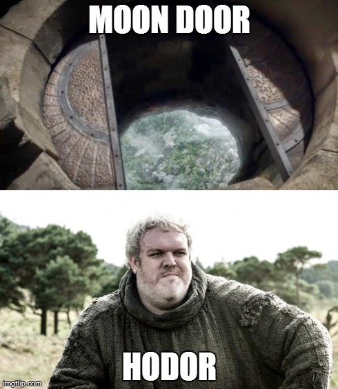 Image Tagged In Ho Door Game Of Thrones Hodor Moon Door Imgflip