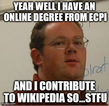 Mr Black Knows Everything Meme | YEAH WELL I HAVE AN ONLINE DEGREE FROM ECPI AND I CONTRIBUTE TO WIKIPEDIA SO...STFU | image tagged in memes,mr black knows everything | made w/ Imgflip meme maker