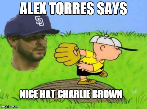 ALEX TORRES SAYS NICE HAT CHARLIE BROWN | image tagged in memes,baseball,explosion | made w/ Imgflip meme maker
