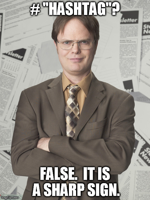 "Dwight Schrute 2 | # ""HASHTAG""? FALSE.  IT IS A SHARP SIGN. 