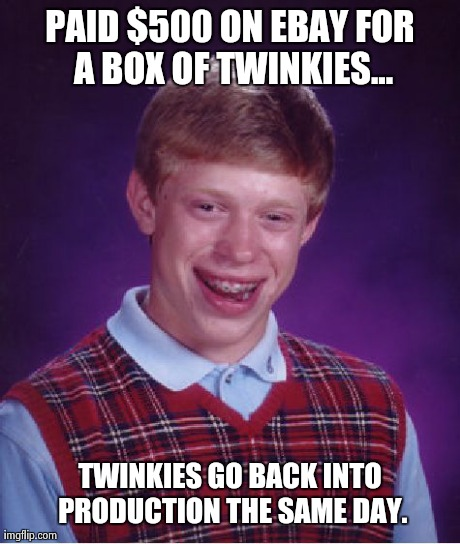Bad Luck Brian Meme | PAID $500 ON EBAY FOR A BOX OF TWINKIES... TWINKIES GO BACK INTO PRODUCTION THE SAME DAY. | image tagged in memes,bad luck brian | made w/ Imgflip meme maker