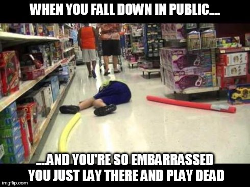 Embarrassed? Just play dead.