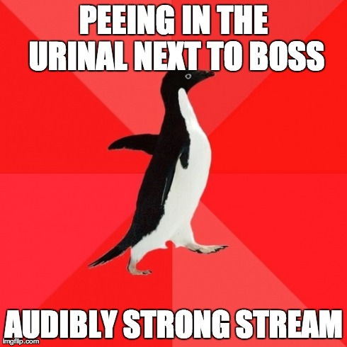 Socially Awesome Penguin | PEEING IN THE URINAL NEXT TO BOSS AUDIBLY STRONG STREAM | image tagged in memes,socially awesome penguin,AdviceAnimals | made w/ Imgflip meme maker