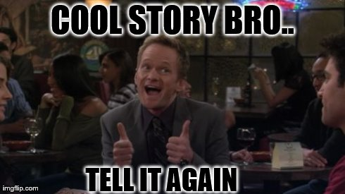 Barney Stinson Win | COOL STORY BRO.. TELL IT AGAIN | image tagged in memes,barney stinson win | made w/ Imgflip meme maker