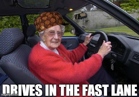 DRIVES IN THE FAST LANE | image tagged in old driver,scumbag | made w/ Imgflip meme maker