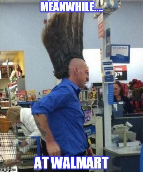Meanwhile At Walmart | MEANWHILE.... AT WALMART | image tagged in memes,funny,walmart | made w/ Imgflip meme maker