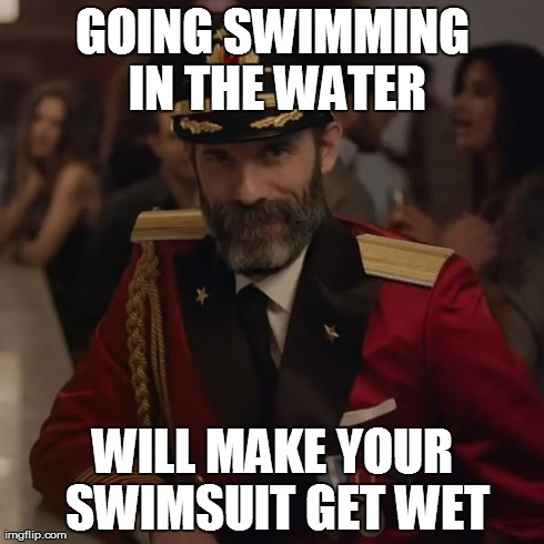 GOING SWIMMING IN THE WATER WILL MAKE YOUR SWIMSUIT GET WET | made w/ Imgflip meme maker