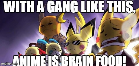 CASHWAG Crew | WITH A GANG LIKE THIS, ANIME IS BRAIN FOOD! | image tagged in memes,cashwag crew | made w/ Imgflip meme maker