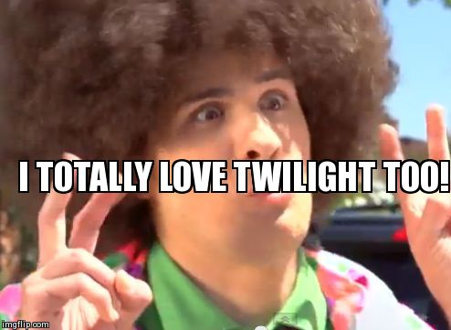 Sarcastic Anthony | I TOTALLY LOVE TWILIGHT TOO! | image tagged in memes,sarcastic anthony | made w/ Imgflip meme maker