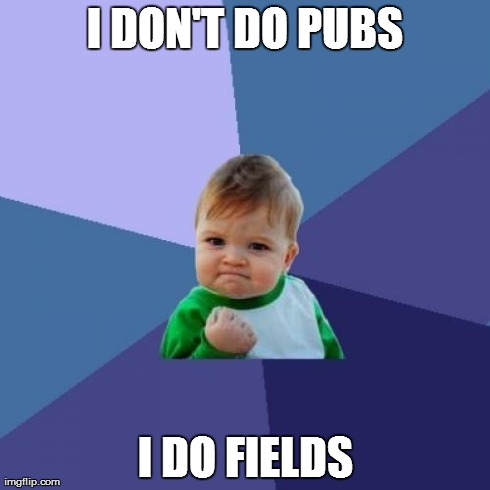 Success Kid Meme | I DON'T DO PUBS I DO FIELDS | image tagged in memes,success kid | made w/ Imgflip meme maker