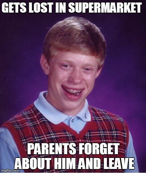 Bad Luck Brian Meme | GETS LOST IN SUPERMARKET PARENTS FORGET ABOUT HIM AND LEAVE | image tagged in memes,bad luck brian | made w/ Imgflip meme maker