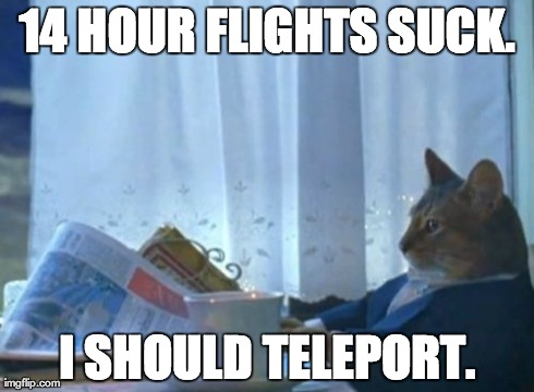 14 hour flights suck. I should teleport.