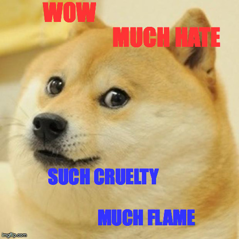 Doge Meme | WOW                                             MUCH HATE SUCH CRUELTY                                                   MUCH FLAME | image tagged in memes,doge | made w/ Imgflip meme maker