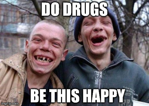 Mmkay, kids? | DO DRUGS BE THIS HAPPY | image tagged in memes,ugly twins,drugs,funny,sarcasm,college | made w/ Imgflip meme maker