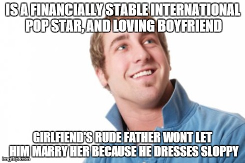 Misunderstood Mitch | IS A FINANCIALLY STABLE INTERNATIONAL POP STAR, AND LOVING BOYFRIEND GIRLFIEND'S RUDE FATHER WONT LET HIM MARRY HER BECAUSE HE DRESSES SLOPP | image tagged in memes,misunderstood mitch,AdviceAnimals | made w/ Imgflip meme maker